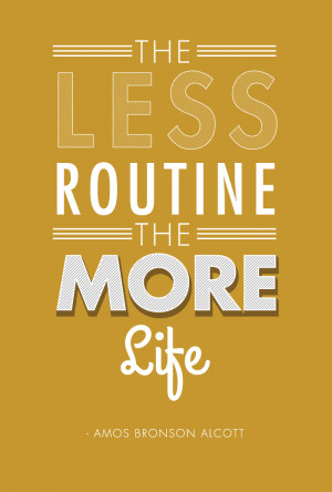 the less routine the more life picture quote 1