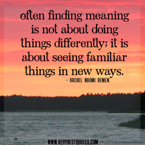finding meaning quotes, Often finding meaning is not about doing ...