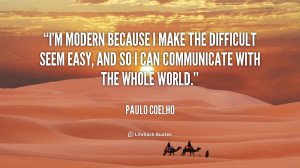 quote Paulo Coelho im modern because i make the difficult 144037 1 png