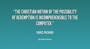 The Christian notion of the possibility of redemption is ...