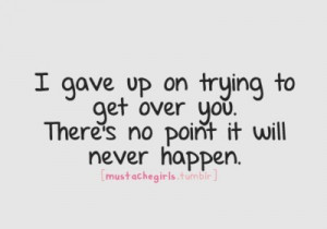 Getting Over You Quotes on trying to get over you