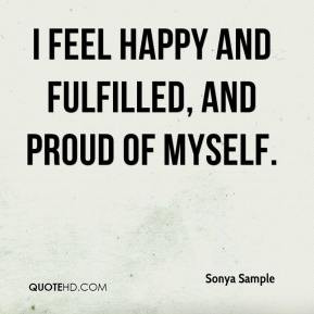sonya-sample-quote-i-feel-happy-and-fulfilled-and-proud-of-myself.jpg