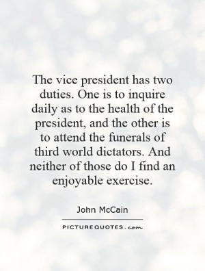 The vice president has two duties. One is to inquire daily as to the ...
