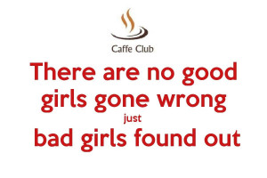 Bad Girls Sayings Just bad girls found out.