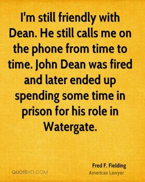 still friendly with Dean. He still calls me on the phone from time ...