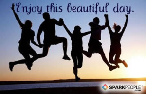 Enjoy Your Day Quote http://www.sparkpeople.com/resource/quotes ...