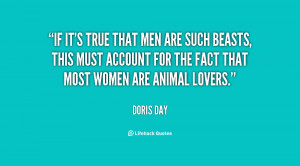 If it's true that men are such beasts, this must account for the fact ...