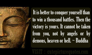 It Is Better In Conquer Yourself Than To Win A Thousand Battles. Then ...