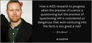 How is AIDS research to progress when the premise of science is ...