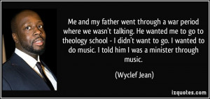 Me and my father went through a war period where we wasn't talking. He ...