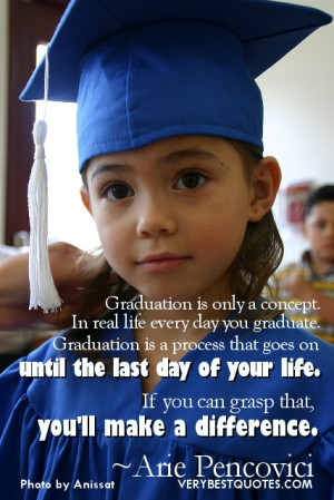 Best Graduation quotes - Graduation is only a concept. In real life ...