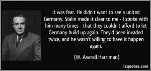 . He didn't want to see a united Germany. Stalin made it clear to me ...