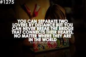 You can separate two lovers by distance but you can never break the ...
