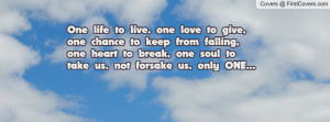 One life to live, one love to give, one chance to keep from falling ...