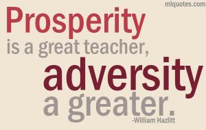 Prosperity Is A Great Teacher Adversity A Greater. - William Hazlitt