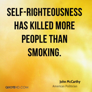 Self-righteousness has killed more people than smoking.