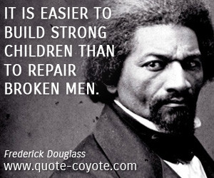 Strong quotes - It is easier to build strong children than to repair ...
