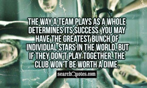 The way a team plays as a whole determines its success. You may have ...