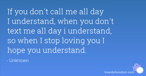 ... text me all day i understand, so when I stop loving you I hope you