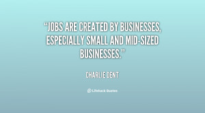 Jobs are created by businesses, especially small and mid-sized ...