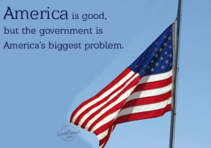America Quote: America is good, but the government is...