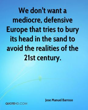We don't want a mediocre, defensive Europe that tries to bury its head ...