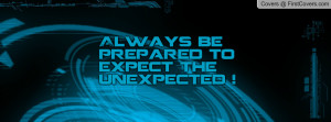 always be prepared to expect the unexpected ! , Pictures