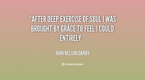 After deep exercise of soul I was brought by grace to feel I could ...