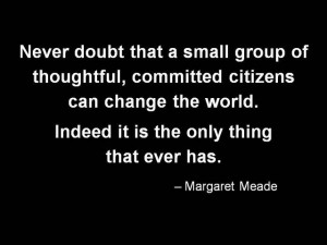 Never doubt - Margaret Mead