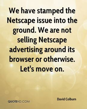 the Netscape issue into the ground. We are not selling Netscape ...