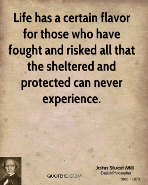 Life has a certain flavor for those who have fought and risked all ...