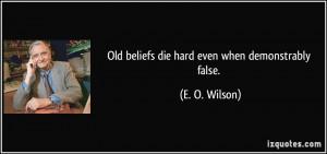 Old Beliefs Die Hard Even...