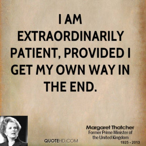 am extraordinarily patient, provided I get my own way in the end.
