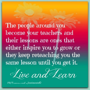 Live and learn quote via www.Facebook.com/TreasuredSentiments Living ...