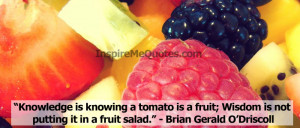 Knowledge is knowing a tomato - Brian Gerald o'Droscoll - Funny Quote