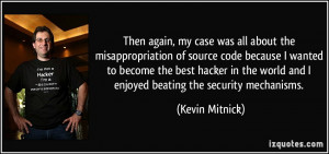 ... world and I enjoyed beating the security mechanisms. - Kevin Mitnick