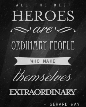 All of the best heroes are ordinary people who make themselves ...