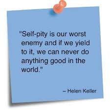 Self-pity Is Our Worst Enemy and If We Yield to It,we can never do ...