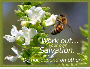 Work Out Your Own Salvation. Do Not Depend On Other. - Buddha