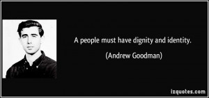 People Must Have Dignity And Identity Andrew Goodman
