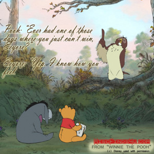 Winnie the Pooh Movie Quote – Ever Have One of Those Days