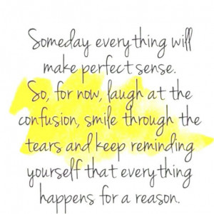 Someday everything will make perfect sense. So, for now, laugh at the ...