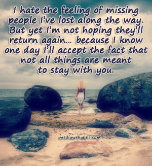 ... The Feeling Of Missing People I've Lost Along The Way - Hate Quote