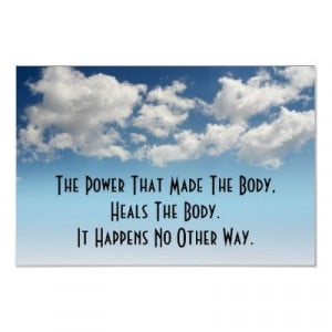 The power that made the body heals the body. It happens no other way.