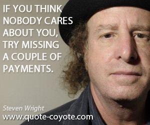 quotes - If you think nobody cares about you, try missing a couple of ...