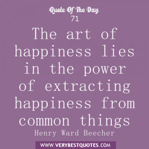The art of happiness lies in the power of extracting happiness from ...