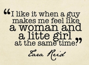 Makes Me Feel Like A Woman And A Little Girl At The Same Time: Quote ...