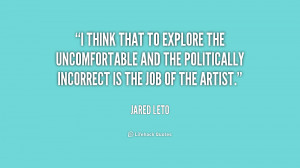 think that to explore the uncomfortable and the politically ...
