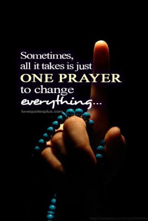 ... Quotes » Inspirational » All it takes is just one prayer to change