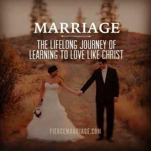 Marriage is the lifelong journey of learning to love like Christ.